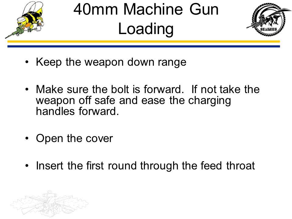 40mm Machine Gun Loading Keep the weapon down range
