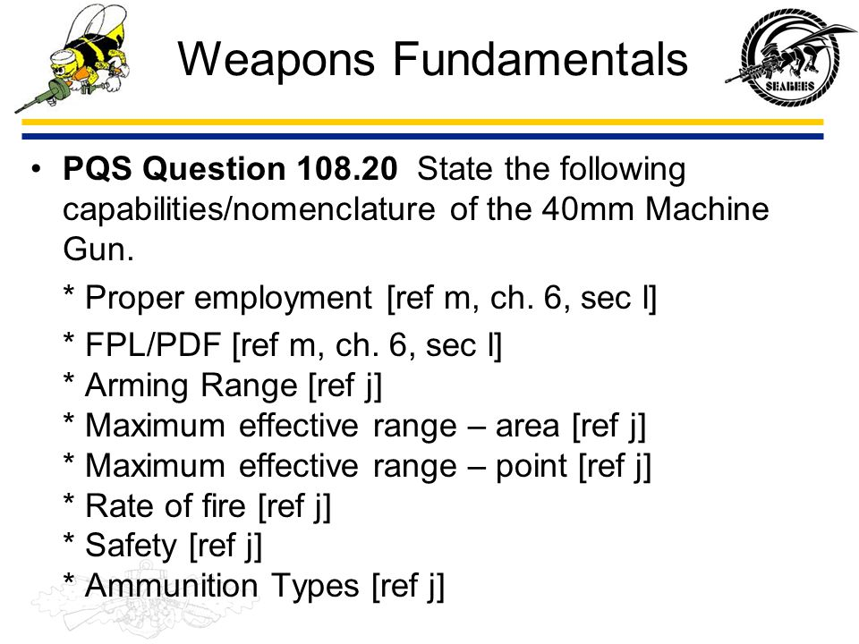 Weapons Fundamentals PQS Question 108.20 State the following capabilities/nomenclature of the 40mm Machine Gun.