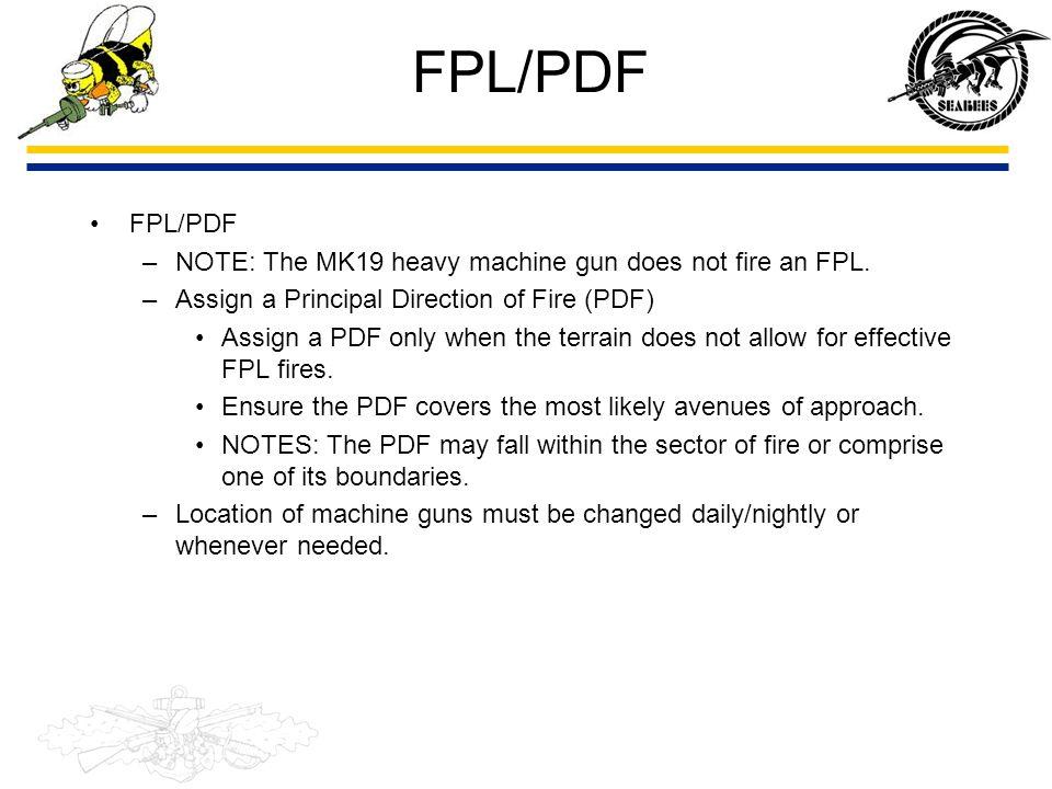 FPL/PDF FPL/PDF NOTE: The MK19 heavy machine gun does not fire an FPL.