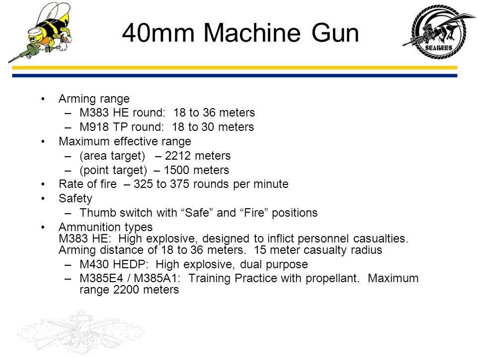 40mm Machine Gun Arming range M383 HE round: 18 to 36 meters