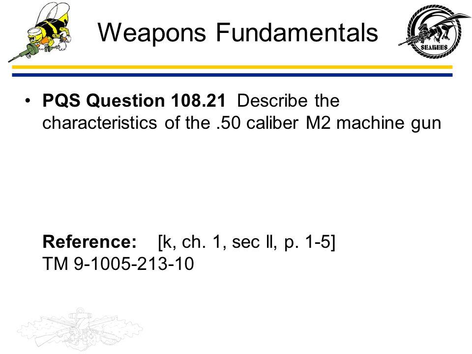 Weapons Fundamentals PQS Question 108.21 Describe the characteristics of the .50 caliber M2 machine gun.