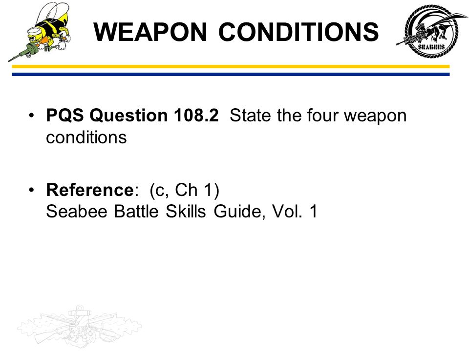 WEAPON CONDITIONS PQS Question 108.2 State the four weapon conditions