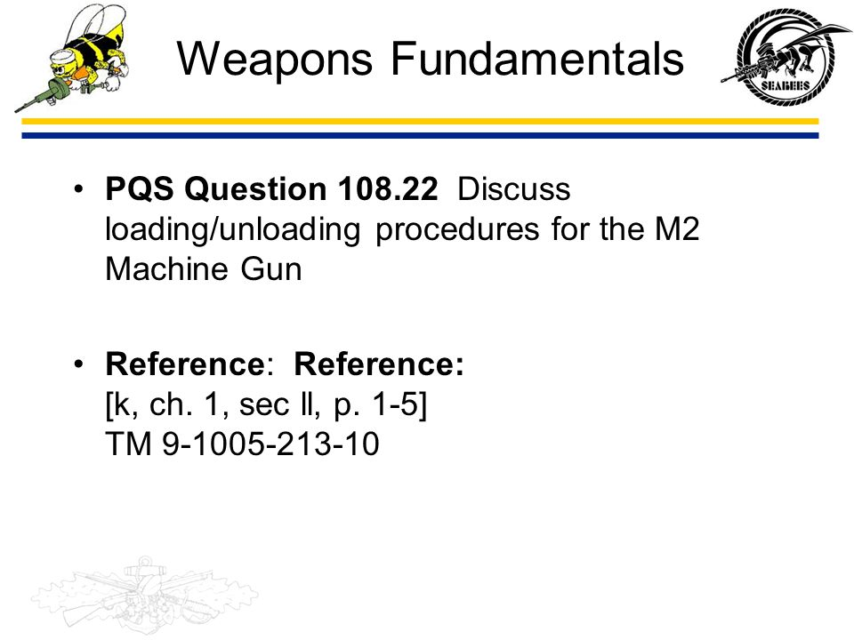 Weapons Fundamentals PQS Question 108.22 Discuss loading/unloading procedures for the M2 Machine Gun.