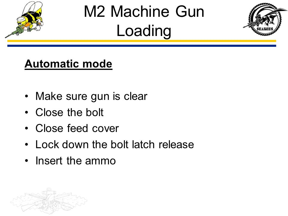 M2 Machine Gun Loading Automatic mode Make sure gun is clear