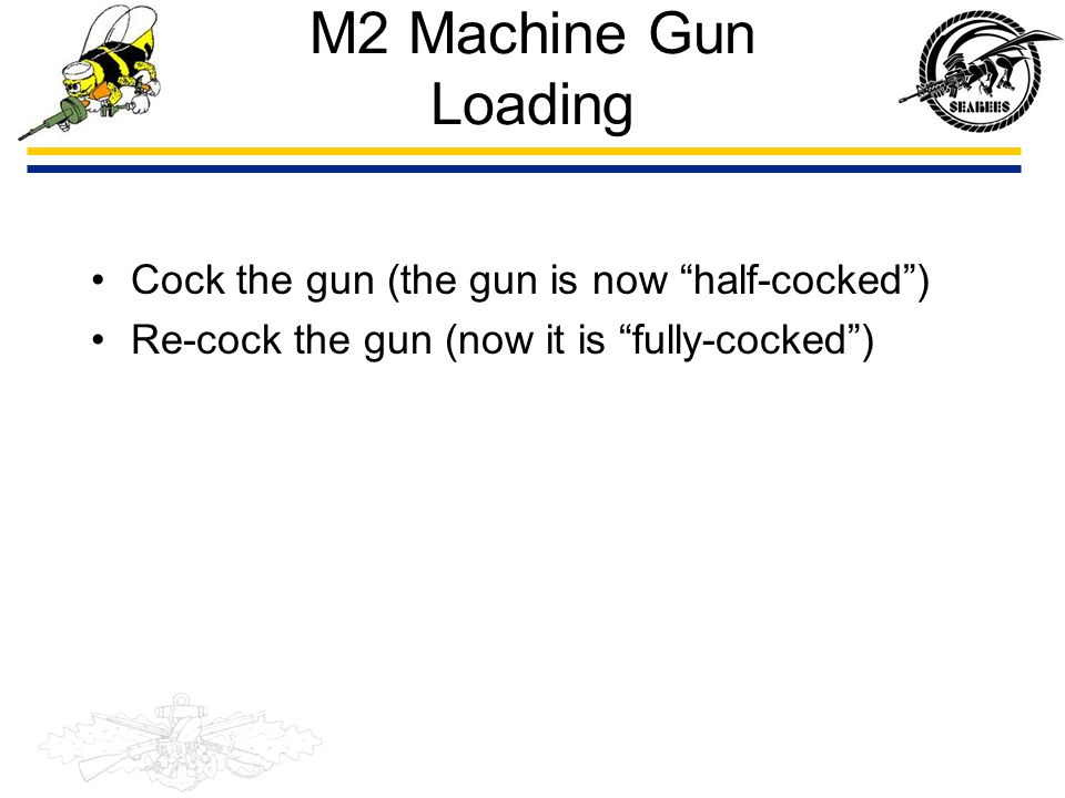 M2 Machine Gun Loading Cock the gun (the gun is now half-cocked )