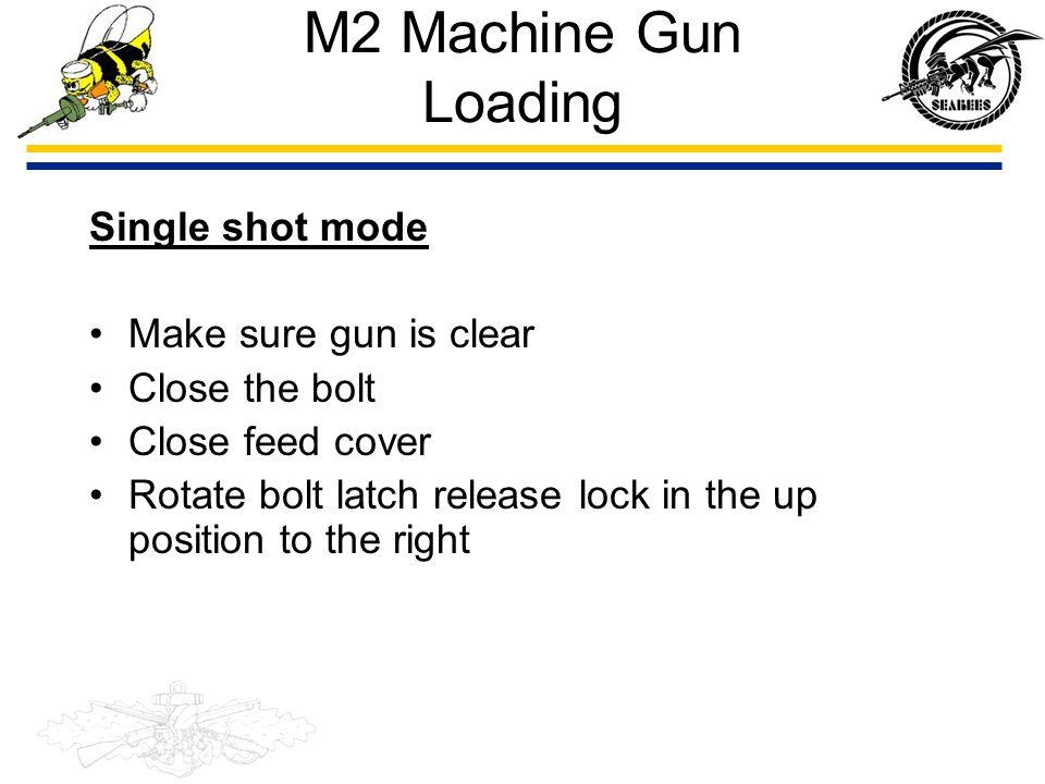 M2 Machine Gun Loading Single shot mode Make sure gun is clear