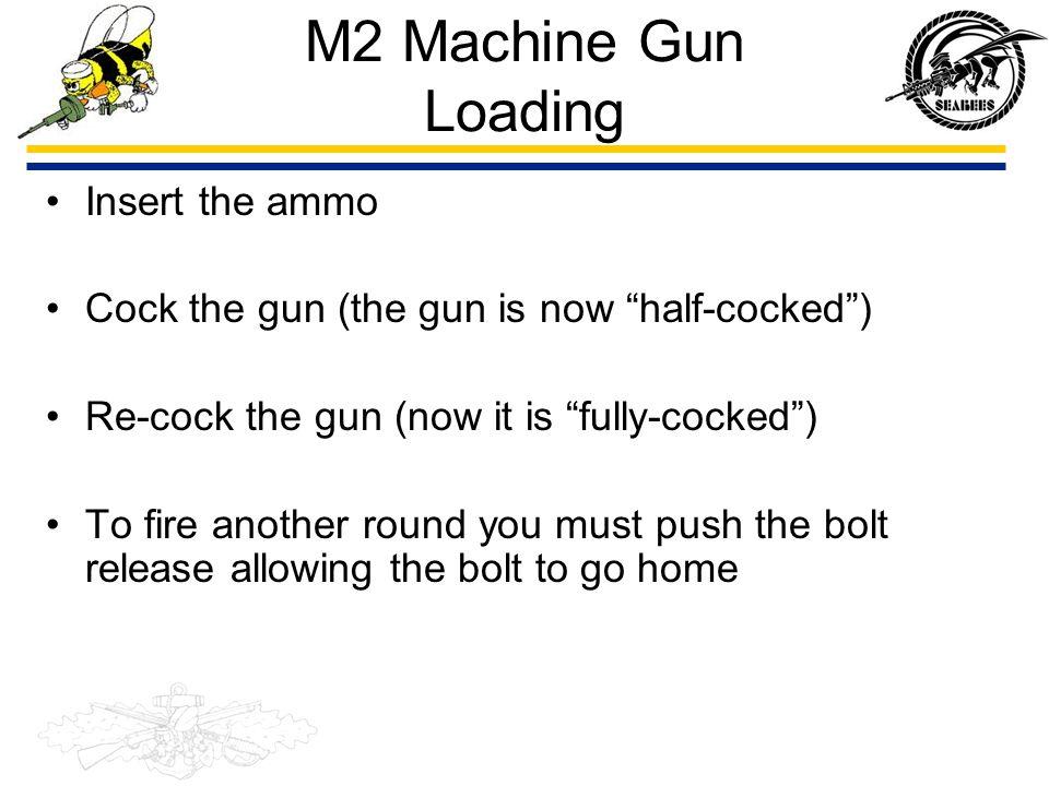 M2 Machine Gun Loading Insert the ammo