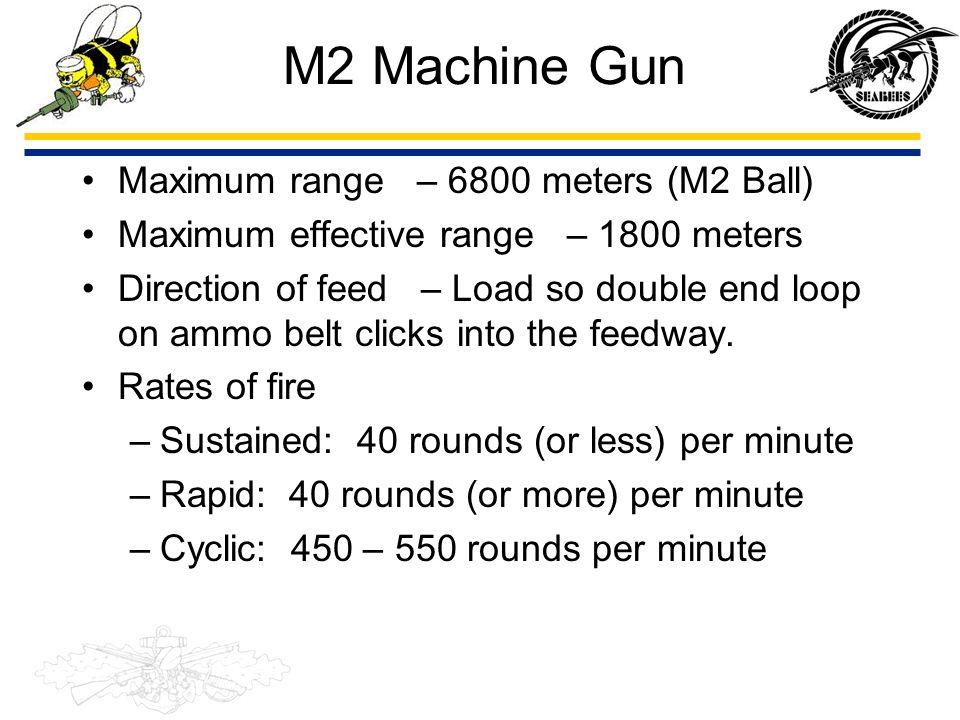 M2 Machine Gun Maximum range – 6800 meters (M2 Ball)