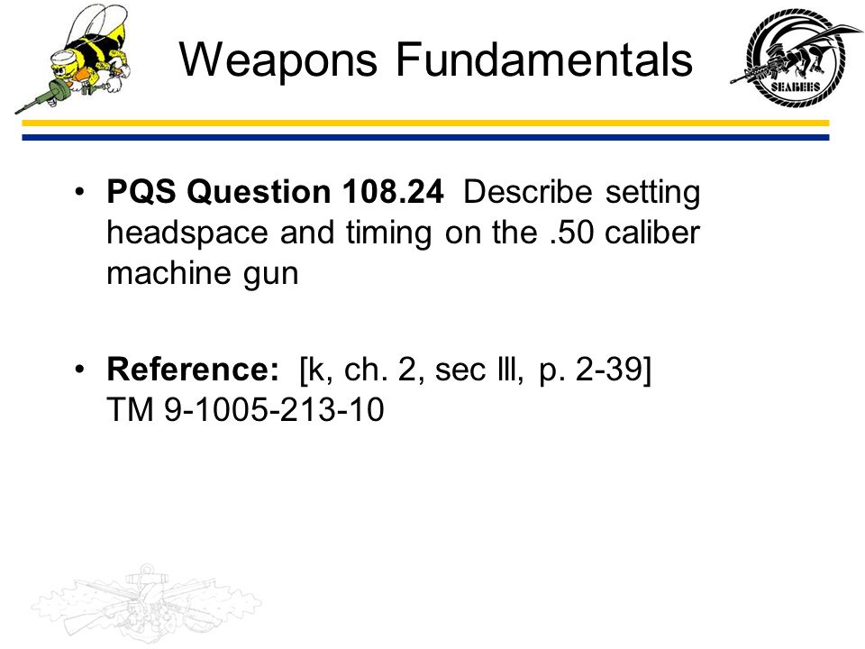 Weapons Fundamentals PQS Question 108.24 Describe setting headspace and timing on the .50 caliber machine gun.