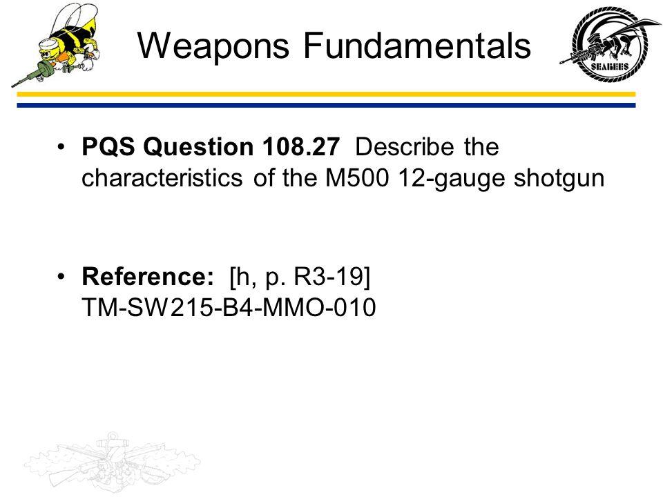 Weapons Fundamentals PQS Question 108.27 Describe the characteristics of the M500 12-gauge shotgun.