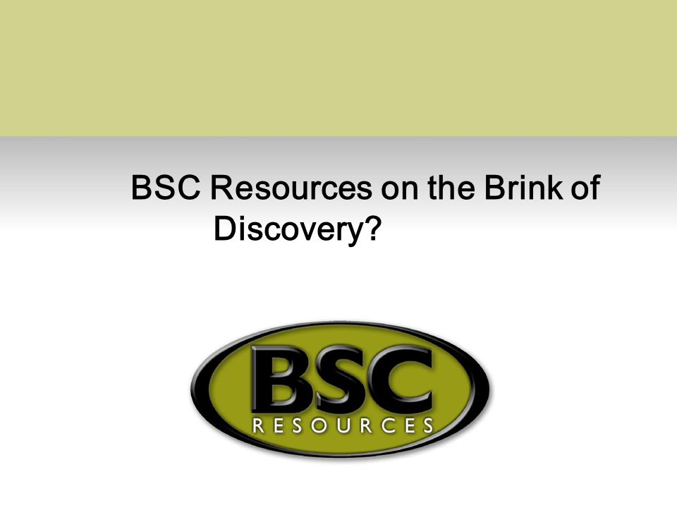 BSC Resources on the Brink of Discovery