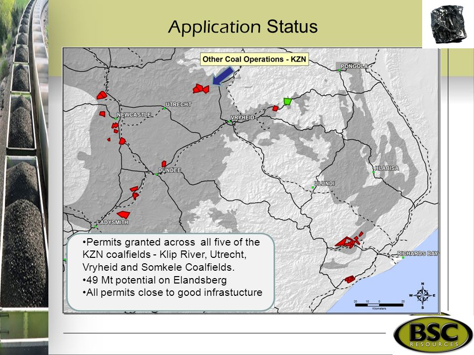 Application Status Permits granted across all five of the KZN coalfields - Klip River, Utrecht, Vryheid and Somkele Coalfields.