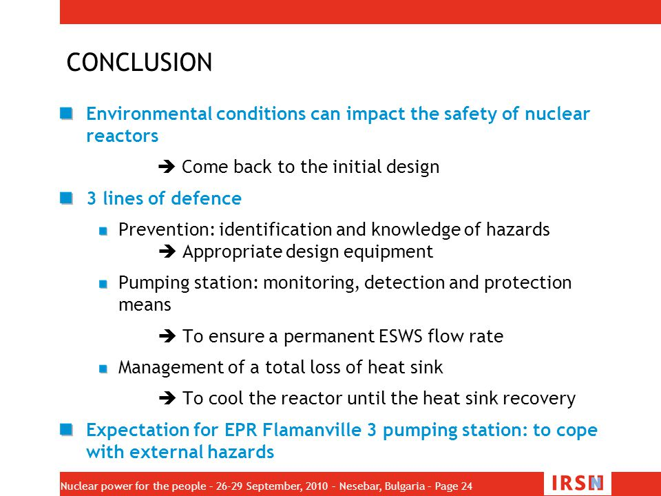 CONCLUSION Environmental conditions can impact the safety of nuclear reactors.  Come back to the initial design.