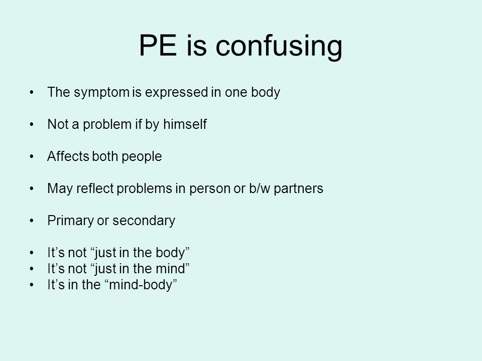 PE is confusing The symptom is expressed in one body