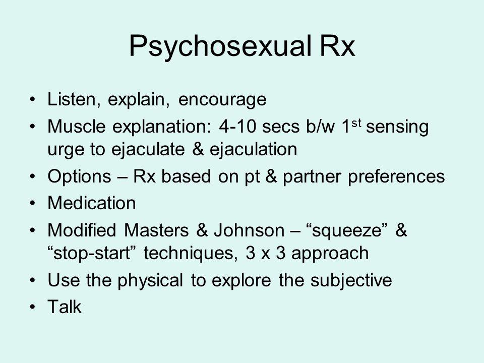 Psychosexual Rx Listen, explain, encourage