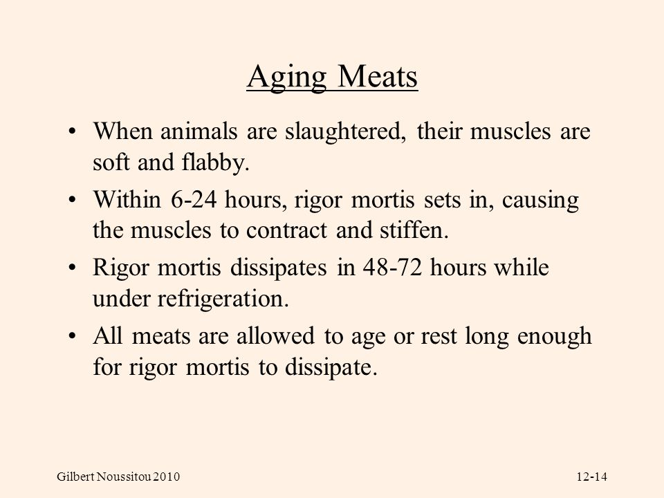 Aging Meats When animals are slaughtered, their muscles are soft and flabby.