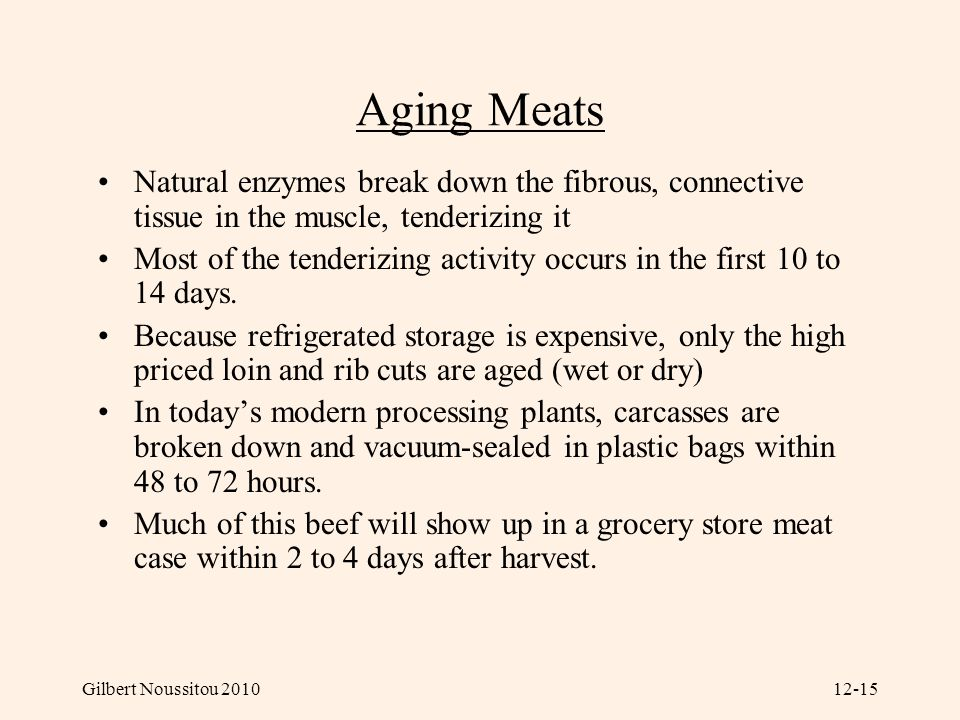 Aging Meats Natural enzymes break down the fibrous, connective tissue in the muscle, tenderizing it.