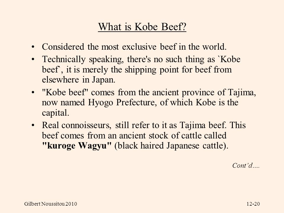 What is Kobe Beef Considered the most exclusive beef in the world.