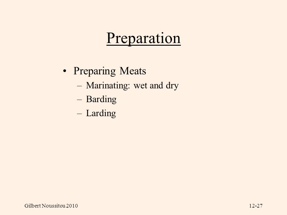 Preparation Preparing Meats Marinating: wet and dry Barding Larding