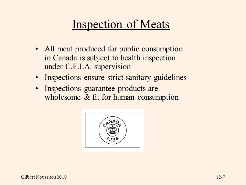 Inspection of Meats All meat produced for public consumption in Canada is subject to health inspection under C.F.I.A. supervision.