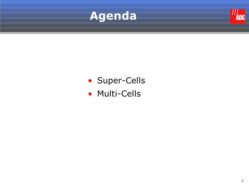 Agenda Super-Cells Multi-Cells
