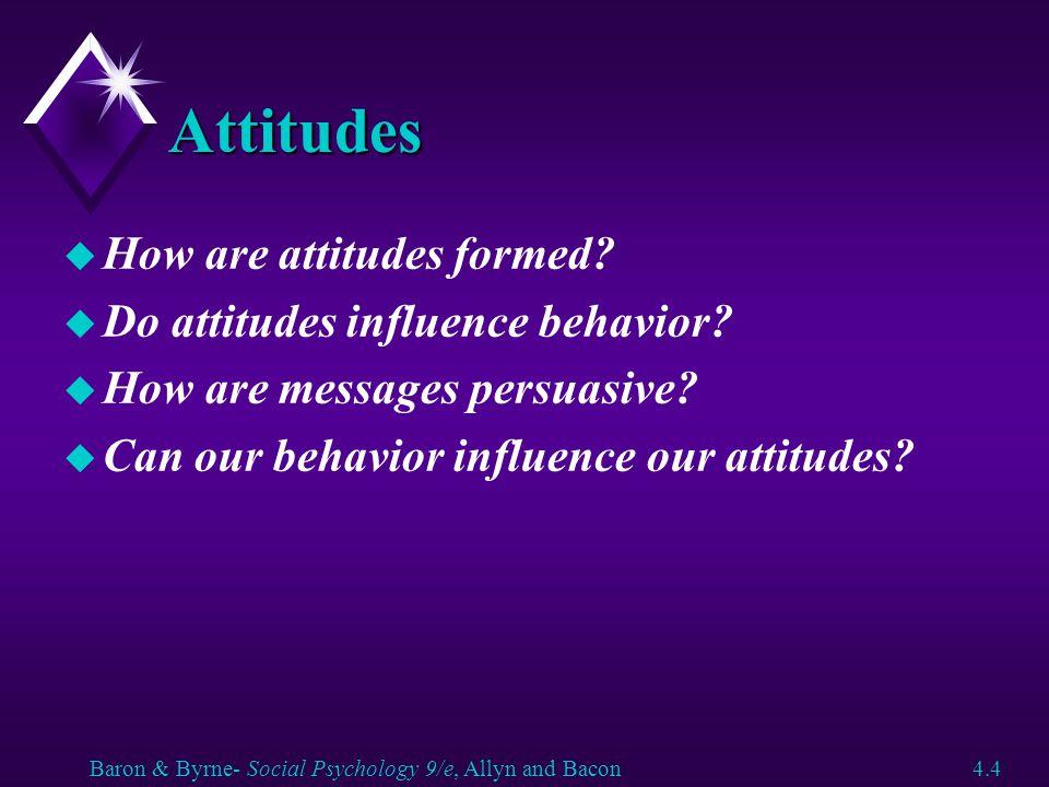 Attitudes How are attitudes formed Do attitudes influence behavior