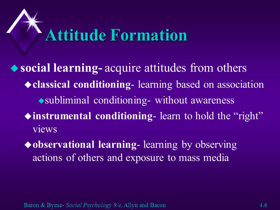 Attitude Formation social learning- acquire attitudes from others