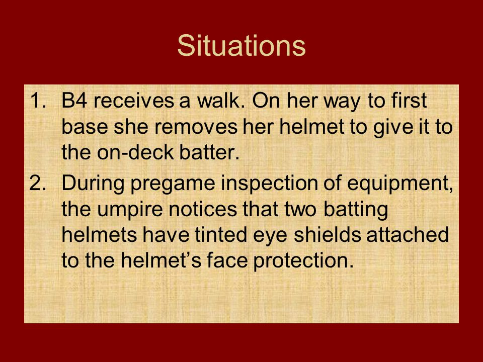 Situations B4 receives a walk. On her way to first base she removes her helmet to give it to the on-deck batter.