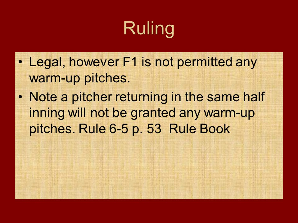 Ruling Legal, however F1 is not permitted any warm-up pitches.