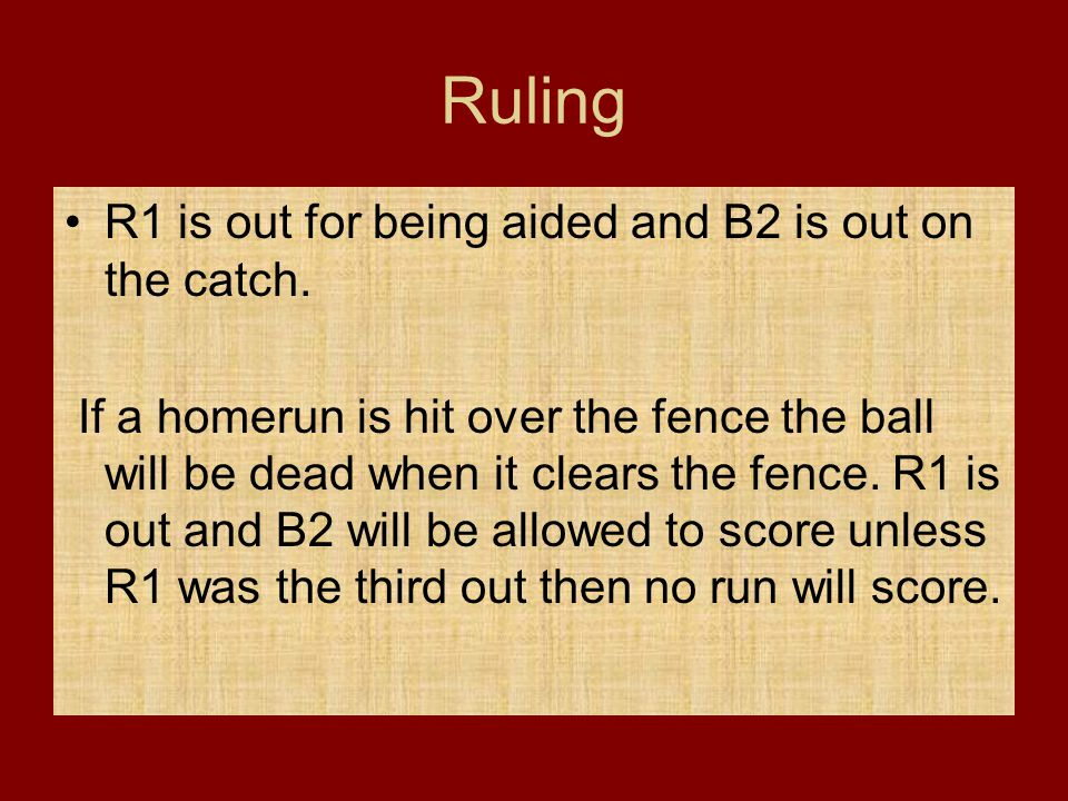 Ruling R1 is out for being aided and B2 is out on the catch.