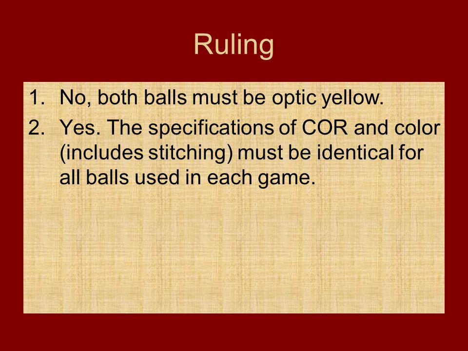 Ruling No, both balls must be optic yellow.