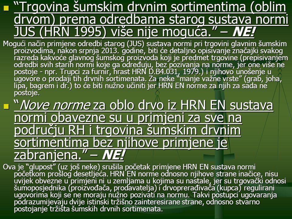 Trgovina šumskim drvnim sortimentima (oblim drvom) prema odredbama starog sustava normi JUS (HRN 1995) više nije moguća. – NE!