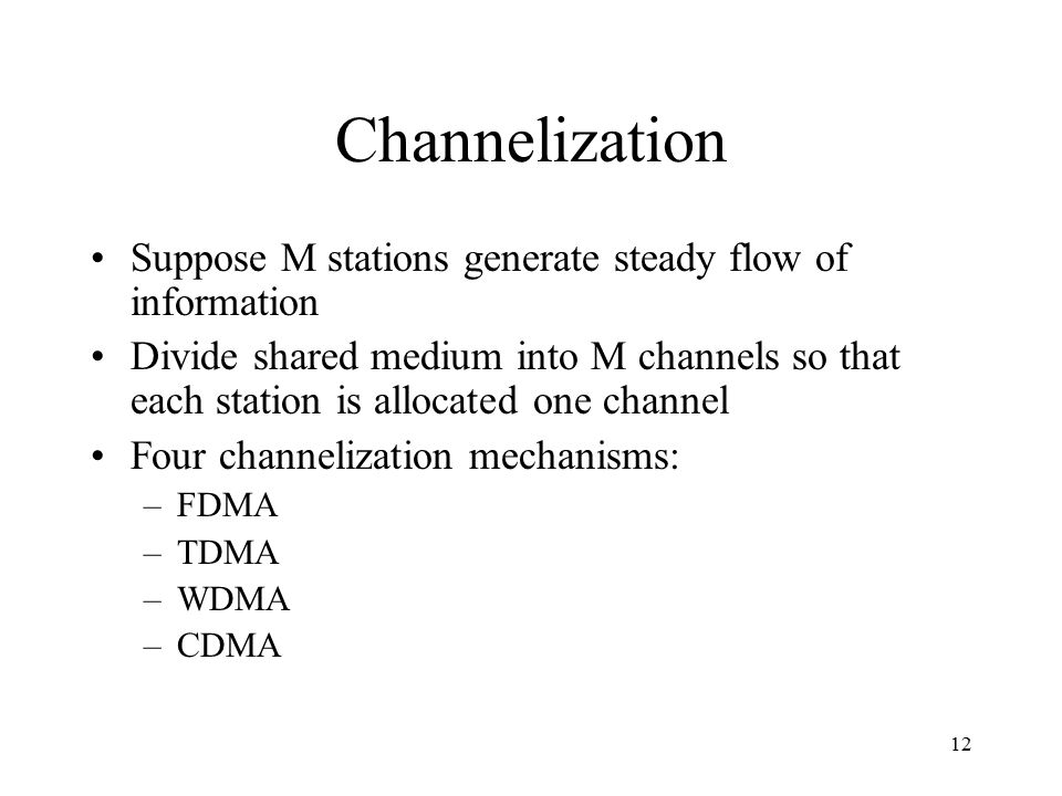 Channelization Suppose M stations generate steady flow of information