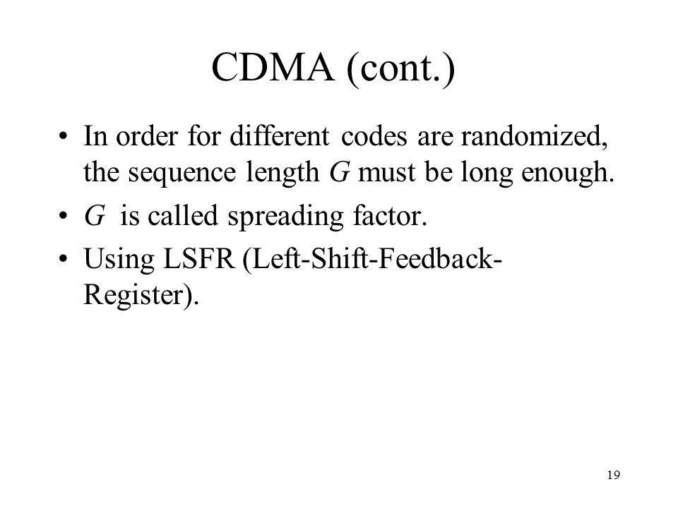 CDMA (cont.) In order for different codes are randomized, the sequence length G must be long enough.