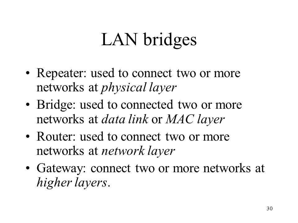 LAN bridges Repeater: used to connect two or more networks at physical layer.