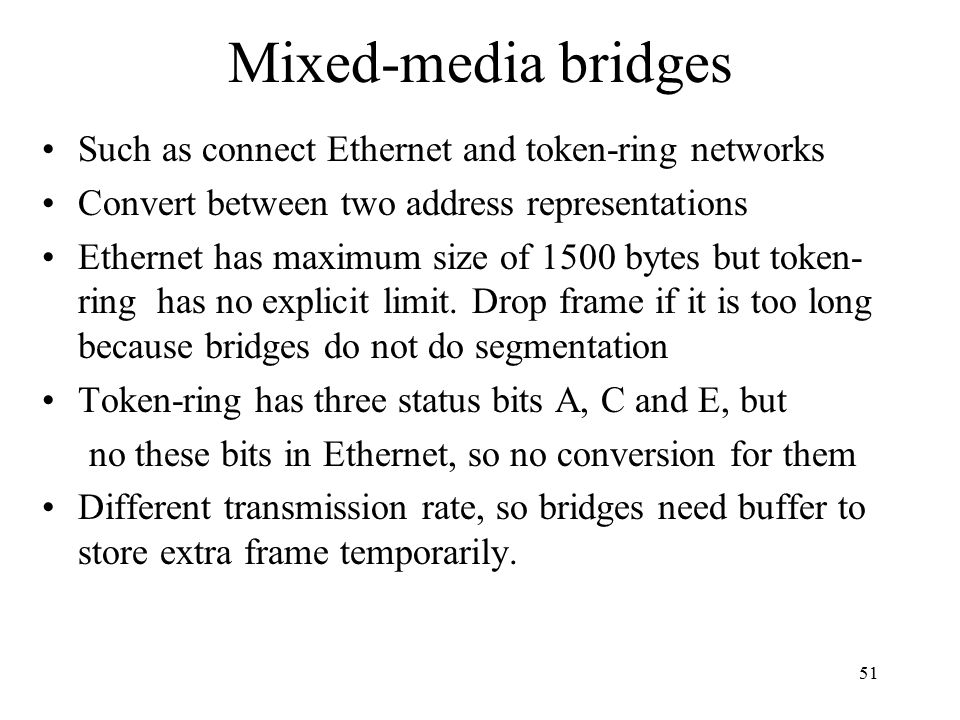 Mixed-media bridges Such as connect Ethernet and token-ring networks