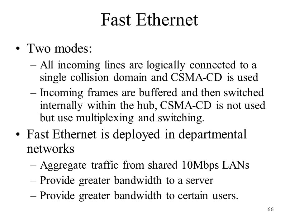 Fast Ethernet Two modes: