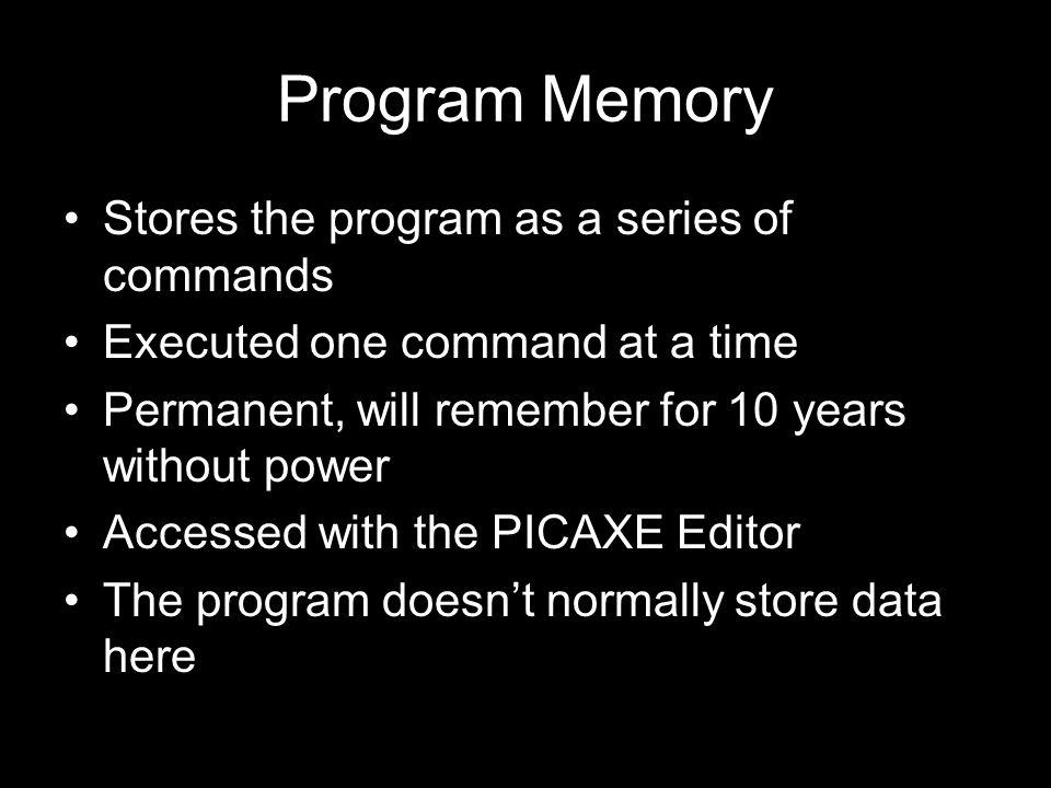 Program Memory Stores the program as a series of commands