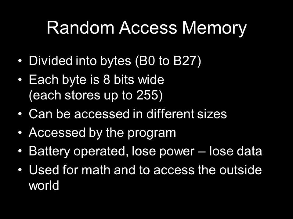 Random Access Memory Divided into bytes (B0 to B27)