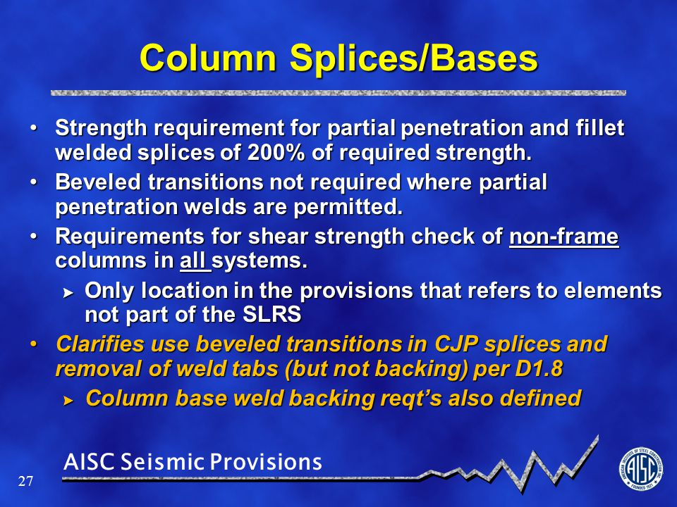 Column Splices/Bases Strength requirement for partial penetration and fillet welded splices of 200% of required strength.