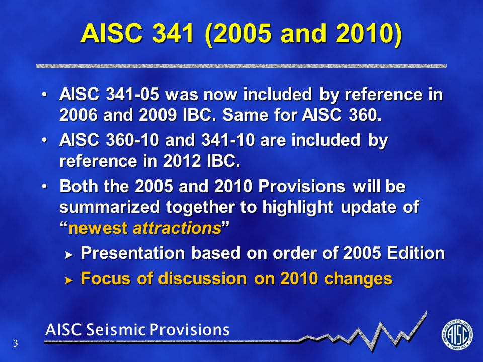 AISC 341 (2005 and 2010) AISC 341-05 was now included by reference in 2006 and 2009 IBC. Same for AISC 360.