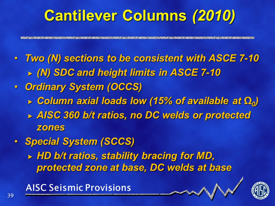 Cantilever Columns (2010) Two (N) sections to be consistent with ASCE 7-10. (N) SDC and height limits in ASCE 7-10.