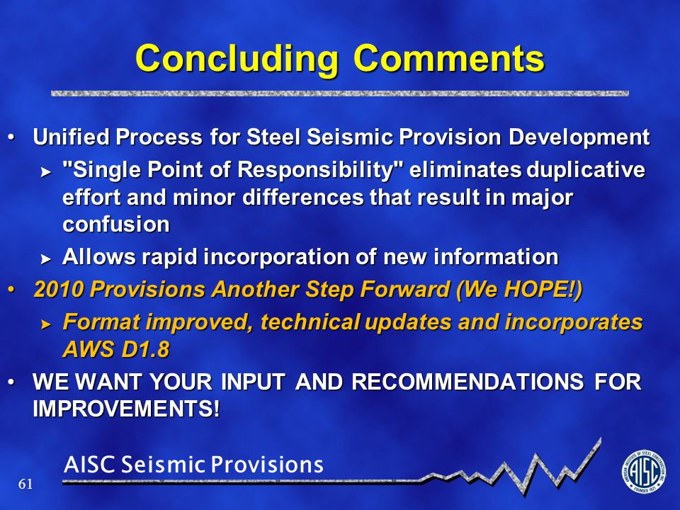 Concluding Comments Unified Process for Steel Seismic Provision Development.