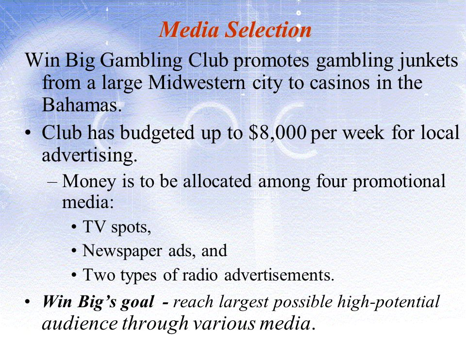 Media Selection Win Big Gambling Club promotes gambling junkets from a large Midwestern city to casinos in the Bahamas.