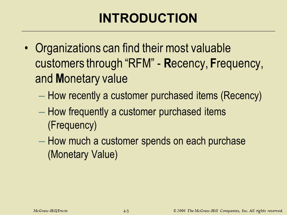 INTRODUCTION Organizations can find their most valuable customers through RFM - Recency, Frequency, and Monetary value.