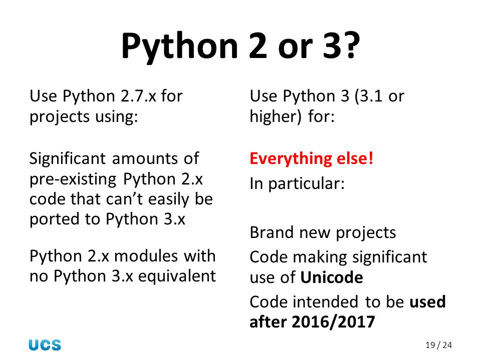 Python 2 or 3 Use Python 2.7.x for projects using: