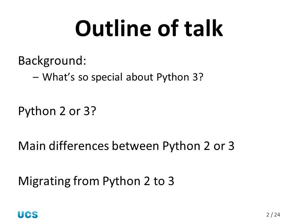 Outline of talk Background: Python 2 or 3