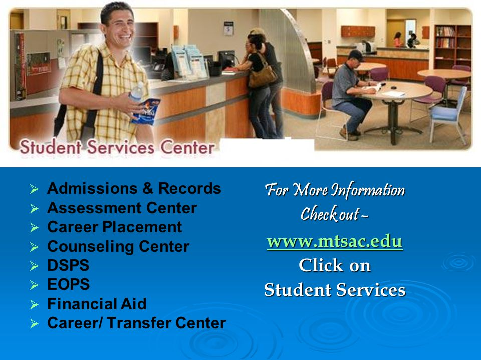 For More Information Check out – www.mtsac.edu Click on
