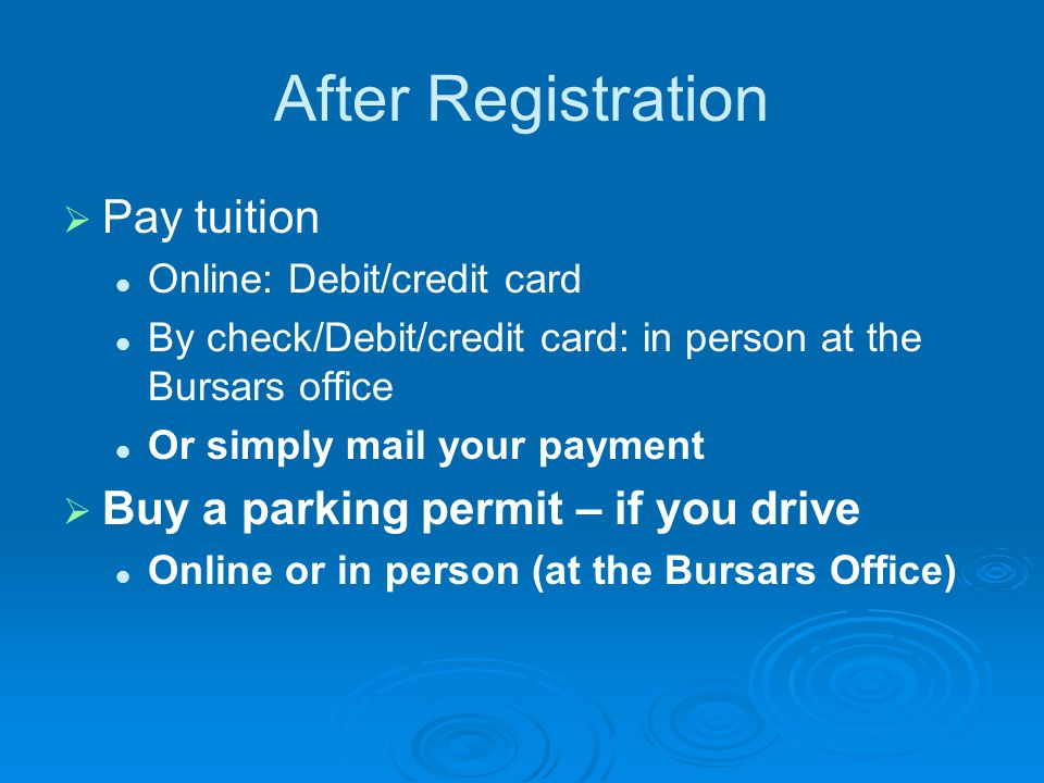 After Registration Pay tuition Buy a parking permit – if you drive