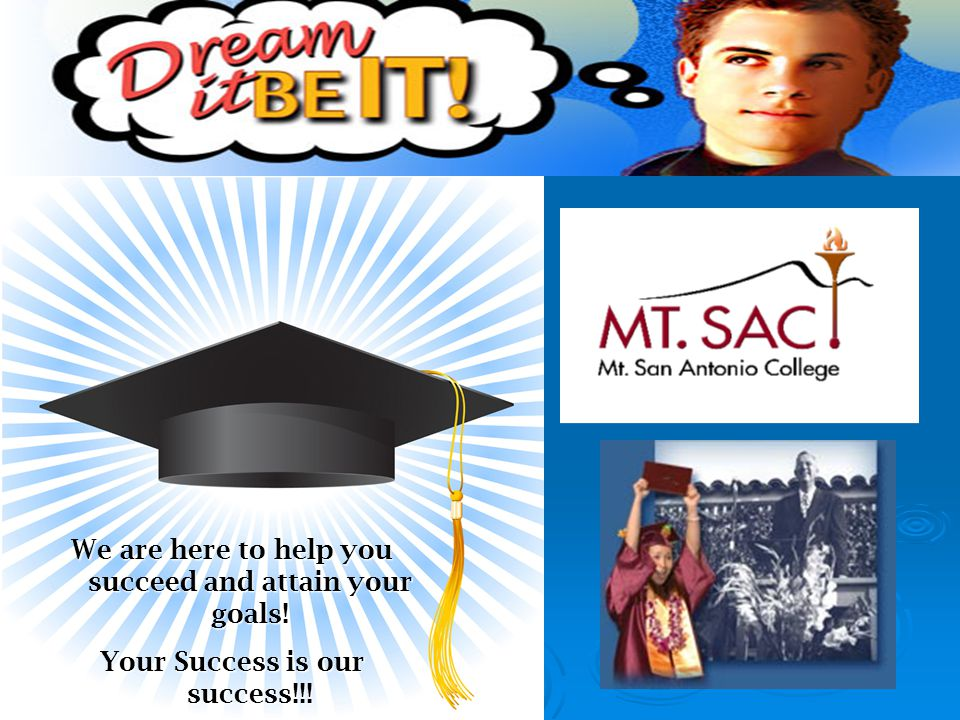 We are here to help you succeed and attain your goals!